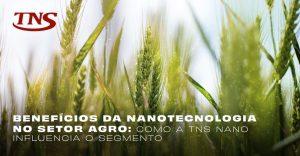 Nanotecnologia no setor agro: como a TNS Nano influencia o segmento