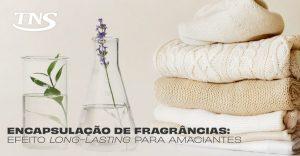 Encapsulação de fragrâncias: efeito long lasting para amaciantes