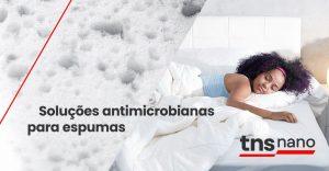Soluções antimicrobianas para espumas