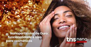 Nanopartículas de oro: funcionalidad y lujo para la cosmética